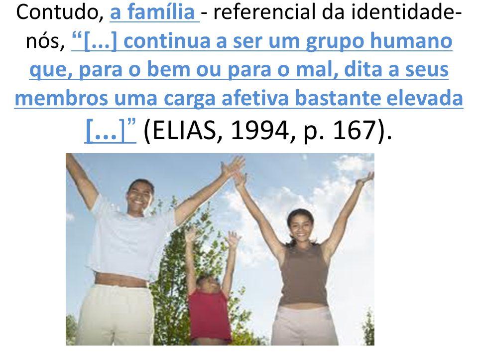 Contudo, a família - referencial da identidade-nós, [